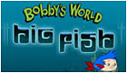 Kabillion Bobby's World: Big Fish